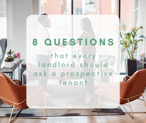 8 Questions That Every Landlord Should Ask a Prospective Tenant