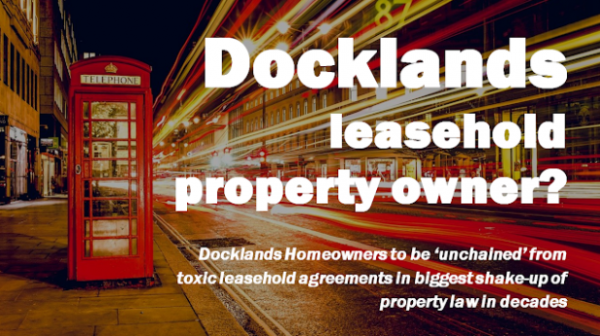24,153 Docklands Homeowners to be 'Unchained' from Toxic Leasehold Agreements in