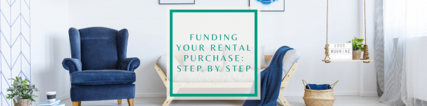 Funding Your Rental Purchase: Step by Step