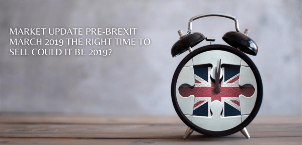 MARKET UPDATE PRE-BREXIT MARCH 2019 THE RIGHT TIME TO SELL COULD IT BE 2019?