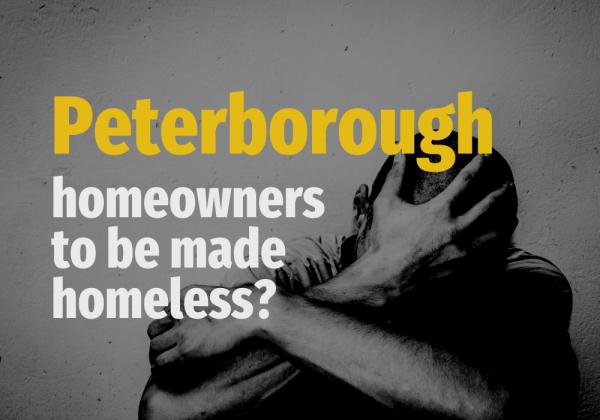 Peterborough Homeowners to be Made Homeless?