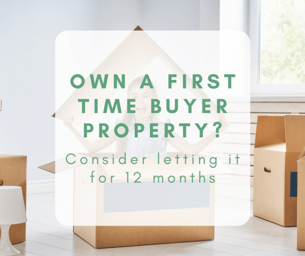 Own a first time buyer property? Consider renting it for 12 months.