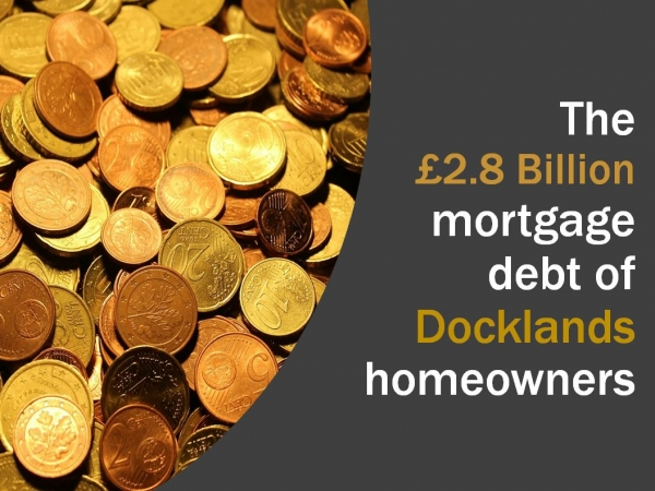 The £2.8 billion mortgage debt of Docklands homeowners