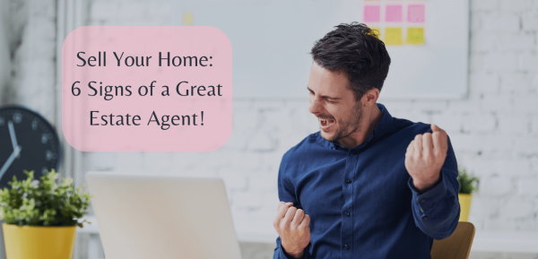 Sell Your Home: 6 Signs of a Great Estate Agent!