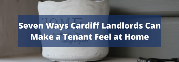 Seven Ways Cardiff Landlords Can Make a Tenant Feel at Home