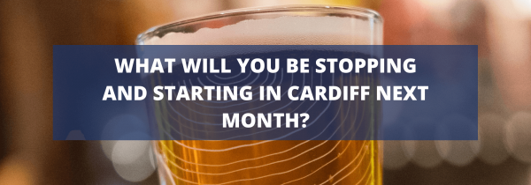 What Will You Be Stopping and Starting in Cardiff Next Month?