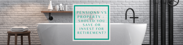 Pensions vs Property: Should You Save For Retirement Or Invest In Property?