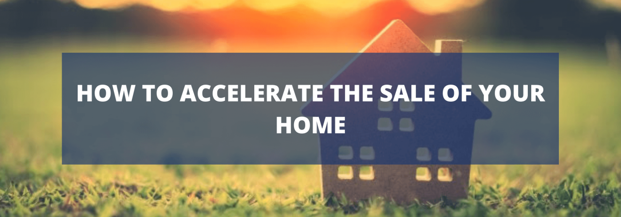 >How to accelerate the sale of your home