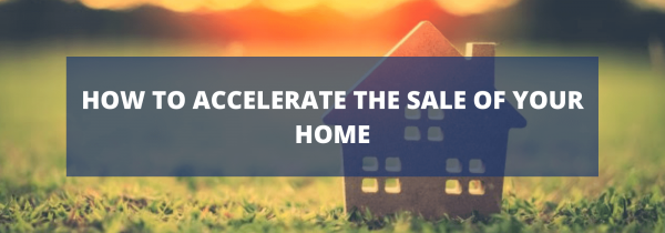 How to accelerate the sale of your home