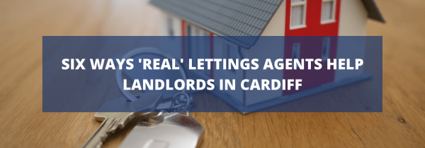 Six Ways 'Real' Letting Agents Help Landlords in Cardiff