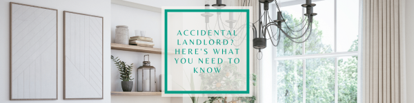 Accidental landlord? What you need to know