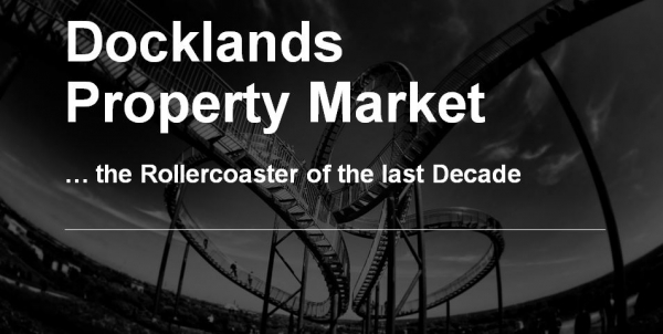 Docklands Property Market … the Rollercoaster of the last Decade