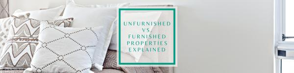 Unfurnished vs furnished properties explained