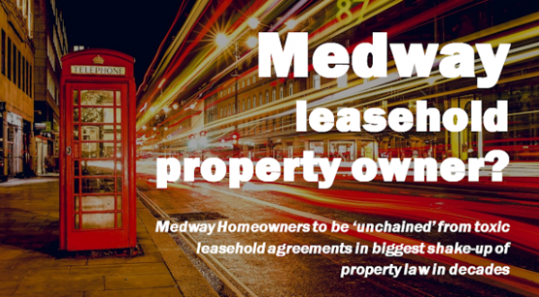 8,209 Medway Homeowners to be 'Unchained' From Toxic Leasehold Agreements -