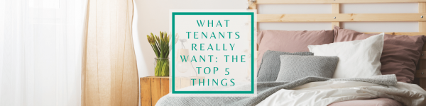 What Tenants Really Want: The top 5 things you can do as a landlord