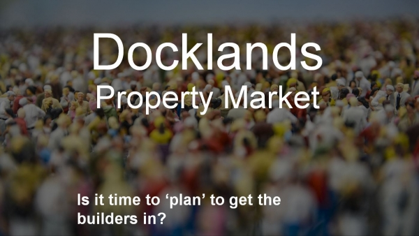Docklands Property Market – Is it Time to 'Plan' to Get the Builders In?