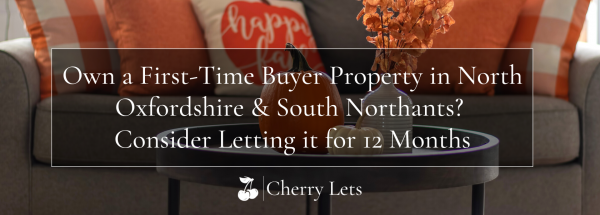 Own a First-Time Buyer Property in North Oxfordshire & South Northants? Consider