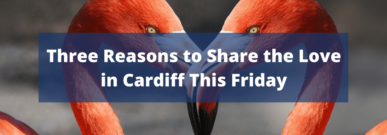 >Three Reasons to Share the Love in Cardiff This Fr