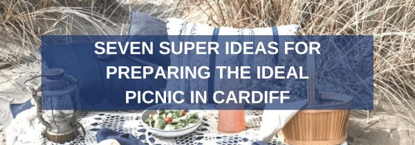 Seven Super Ideas for Preparing the Ideal Picnic in Cardiff