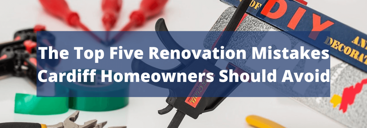 >The Top Five Renovation Mistakes Cardiff Homeowner