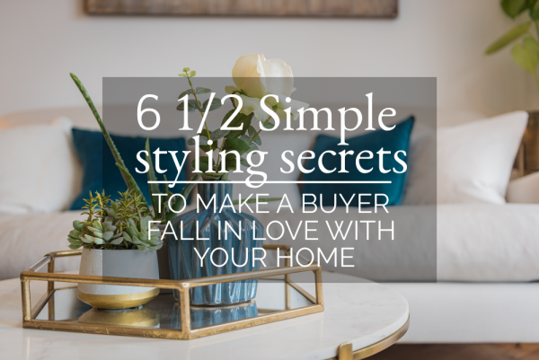 6 1/2 Simple styling secrets TO MAKE A BUYER FALL IN LOVE WITH YOUR HOME