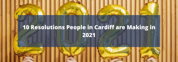 10 Resolutions People in Cardiff are Making in 2021