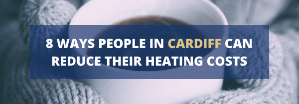 8 Ways People in Cardiff Can Reduce Their Heating Costs