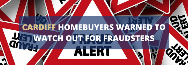Cardiff Homebuyers Warned to Watch Out for Fraudsters