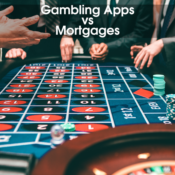 Gambling apps vs Getting a mortgage