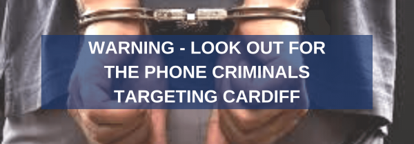 Warning - Look Out For The Phone Criminals Targeting Cardiff