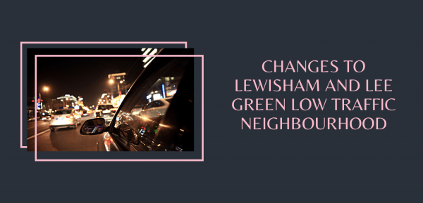 Changes to Lewisham and Lee Green Low Traffic Neighbourhood