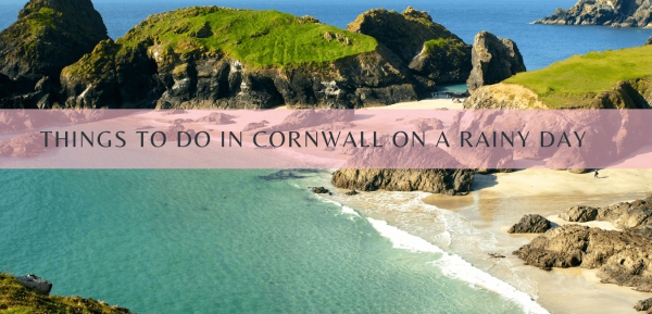 Things to do in Cornwall on a rainy day