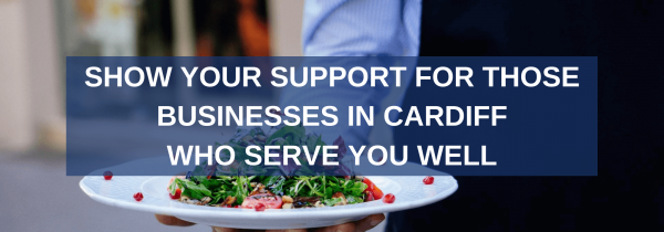 Show Your Support for Those Businesses in Cardiff Who Serve You Well