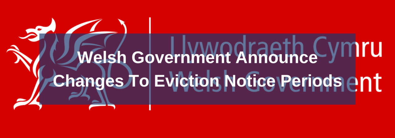 >Welsh Government Announce Changes To Eviction Noti
