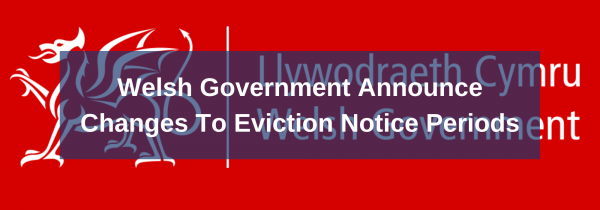 Welsh Government Announce Changes To Eviction Notice Periods