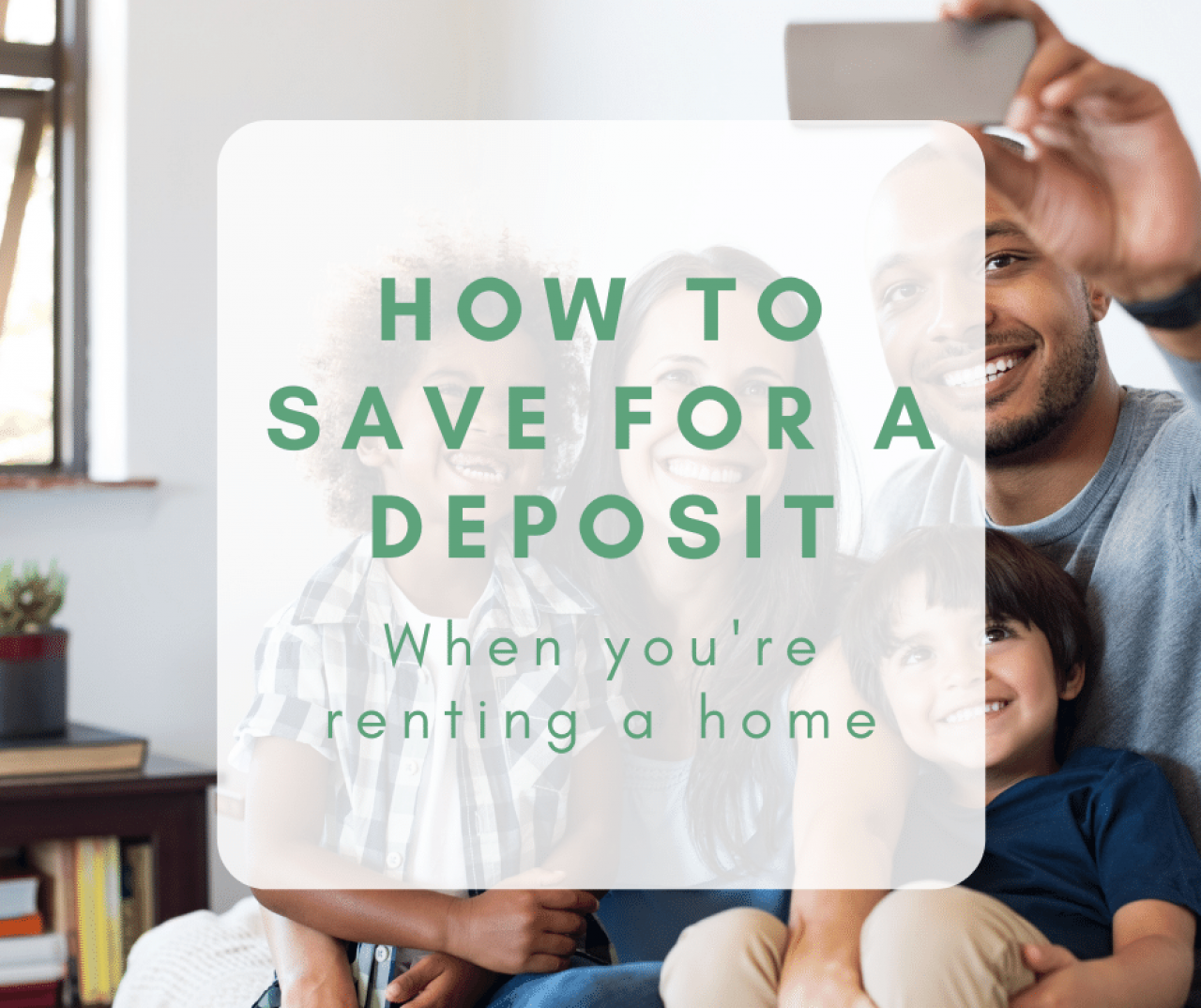 >Save money for a deposit whilst renting a home