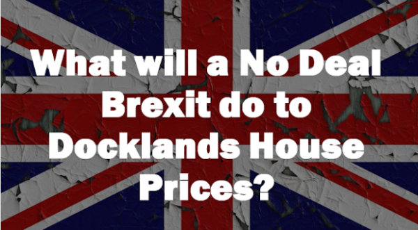 No Deal Brexit – The Prediction for Docklands House Prices