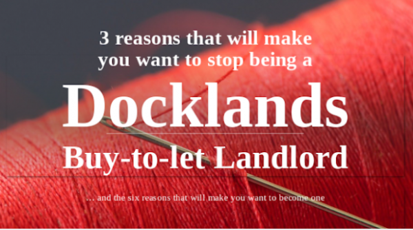 3 Reasons That Will Make You Want to Stop Being a Docklands Buy-to-Let Landlord