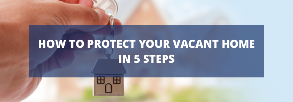 How To Protect Your Vacant Home In 5 Steps