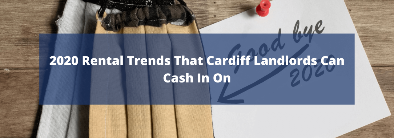 >2020 Rental Trends That Cardiff Landlords Can Cash