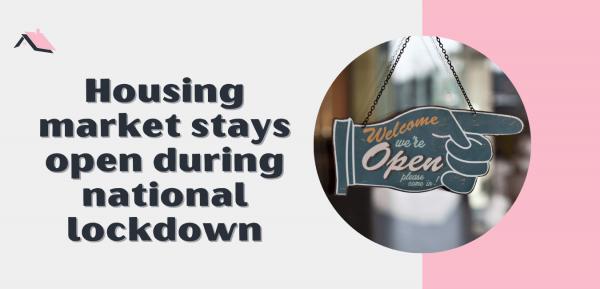 Housing market stays open during national lockdown