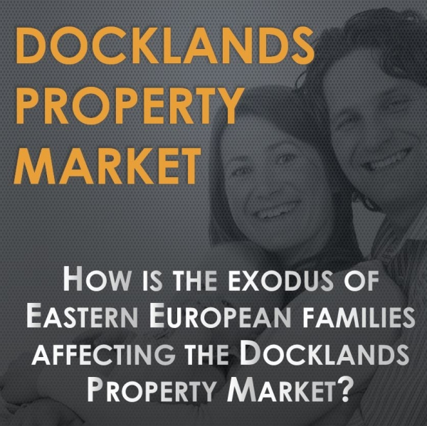 "How is the ""Exodus"" of Eastern Europeans Affecting the Docklands Property Market"