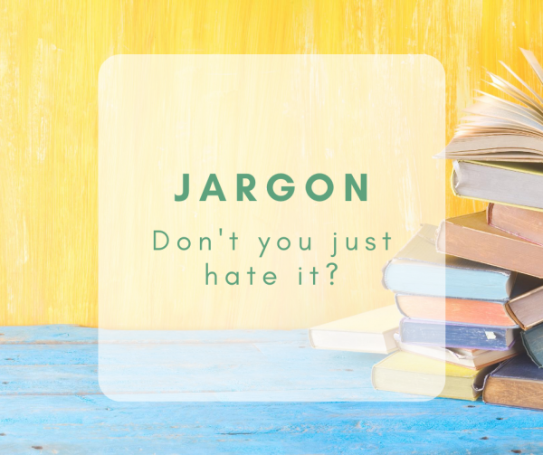 Jargon: Don't You Just Hate It?
