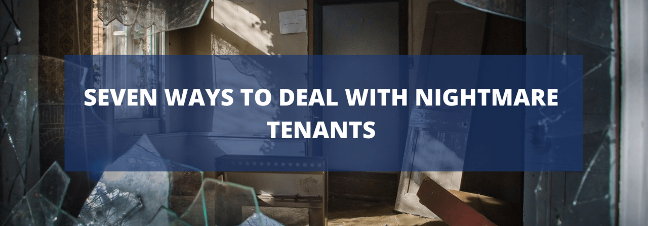 >Seven Ways to Deal with Nightmare Tenants