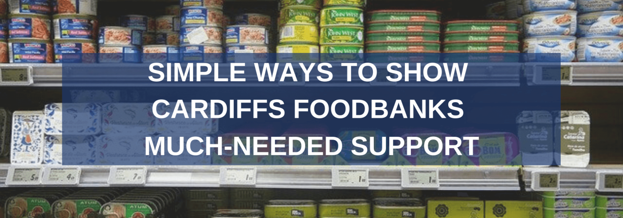 >Simple Ways to Show Cardiff Foodbanks Much-Needed