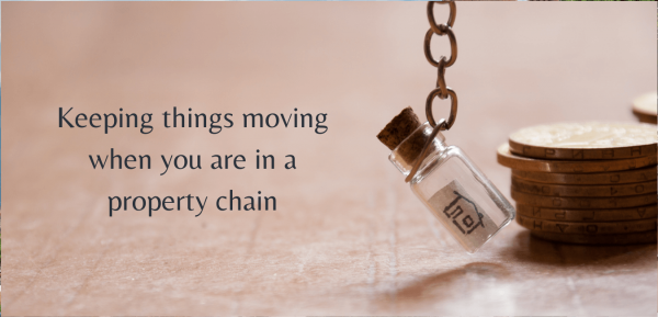 Keeping things moving when you are in a property chain