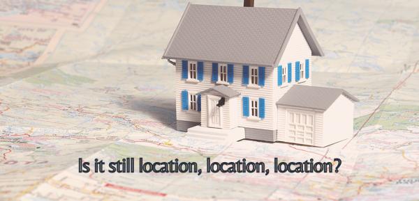 Is it still location, location, location?