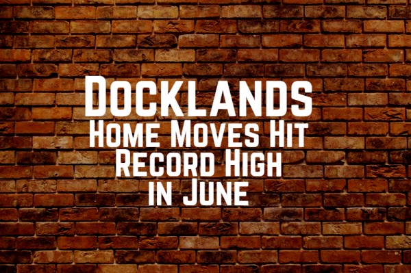 Docklands Home Moves Hit Record High in June