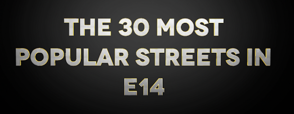 The top 30 most popular streets in and around the Canary Wharf area.