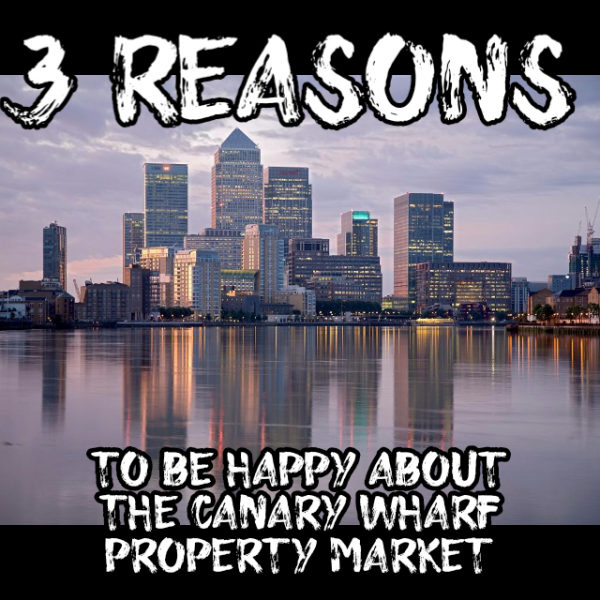 3 reasons to be happy about the Canary Wharf property market.